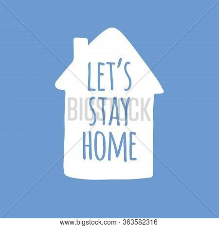 Vector White Stay Home Lettering Typography Poster In House Silhouette For Self Quarantine. Hand Let