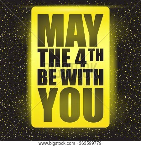 May The 4th Be With You Holiday Greetings Vector Illustration With Text On Night Space Background Wi