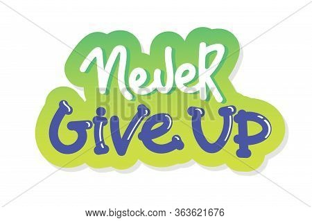 Never Ever Give Up - Motivational Quote, Typography. Black Vector Phase Isolated On White Background