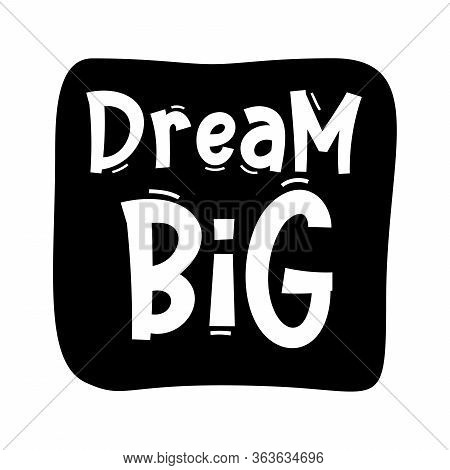 Dream Big. Typography, Motivation, Inspirational Vector Design For Print On Tee, Card, Banner, Poste
