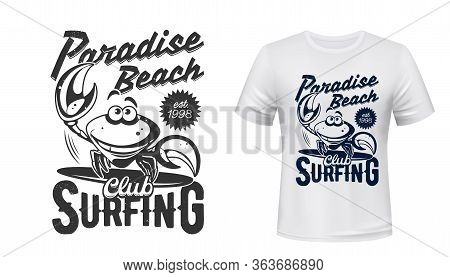 Surfing Club Paradise Beach, Vector T-shirt Print Mockup. Cartoon Smiling Crab Waving Hello With Cla