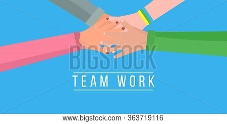 Teamwork, Different People Of Raise Their Hands Together. Friends With A Stack Of Hands Showing Unit