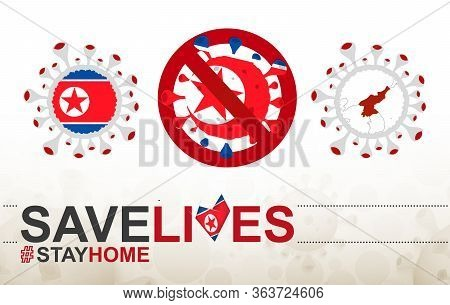 Coronavirus Cell With North Korea Flag And Map. Stop Covid-19 Sign, Slogan Save Lives Stay Home With