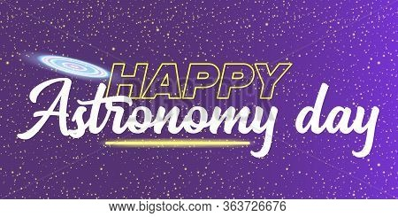 Happy Astronomy Day Greeting Card With Night Stars And Galaxy. Vector International Astronomy Day Ba