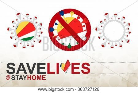 Coronavirus Cell With Seychelles Flag And Map. Stop Covid-19 Sign, Slogan Save Lives Stay Home With