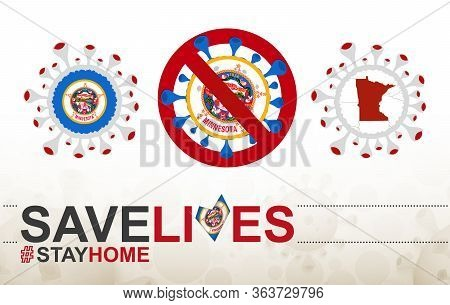 Coronavirus Cell With Us State Minnesota Flag And Map. Stop Covid-19 Sign, Slogan Save Lives Stay Ho