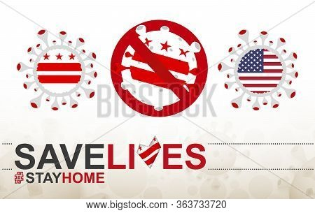 Coronavirus Cell With District Of Columbia Flag. Stop Covid-19 Sign, Slogan Save Lives Stay Home Wit