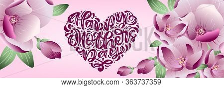 Happy Mothers Day Vector Calligraphy Text Love With Flowers Magnolia Background. Beautiful Greeting