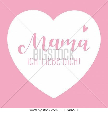 Hand Sketched Mama Ich Liebe Dich Quote In German. Translated Mama I Love You. Lettering For Postcar