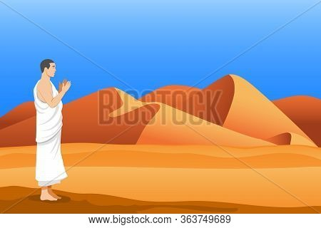 Pilgrim Praying At The Desert Illustration. Suitable For Islamic Pilgrim Theme.