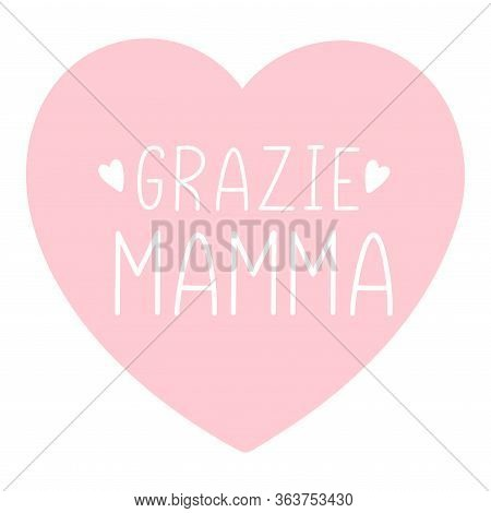 Hand Sketched Grazie Mamma Phrase In Italian With Heart. Translated Thank You Mom Lettering For Post