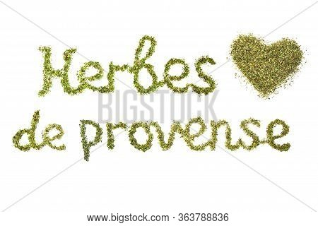 Inscription In French Provence Herbs And A Heart Shape On A White Isolated Background. Made From Pro