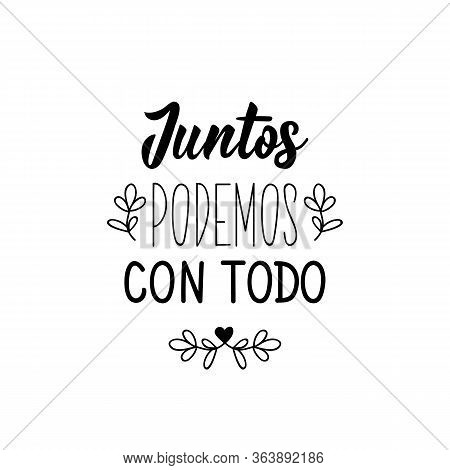 Juntos Podemos Con Todo. Lettering. Translation From Spanish - Together We Can With Everything. Elem