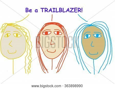 Color Cartoon Of Three Smiling, Ethnically Diverse Women Stating Be A Trailblazer.