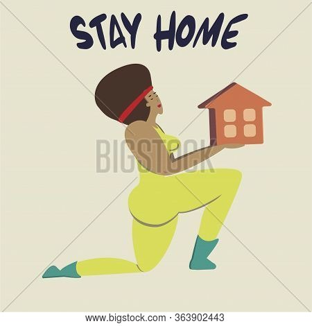 Stay At Home. An African Girl Holds A House In Her Hands.a Call To Stay Home During The Pandemic. Qu