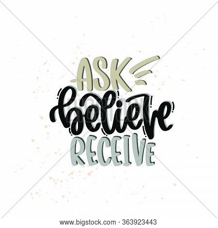 Vector Hand Drawn Illustration. Lettering Phrases Ask Believe Receive. Idea For Poster, Postcard.
