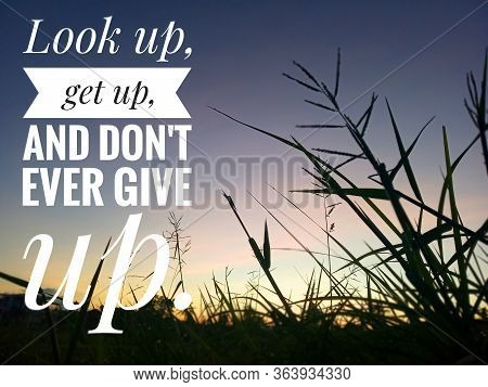 Inspirational Quote - Look Up, Get Up, And Do Not Ever Give Up. On Background Of Beautiful Sunset Su