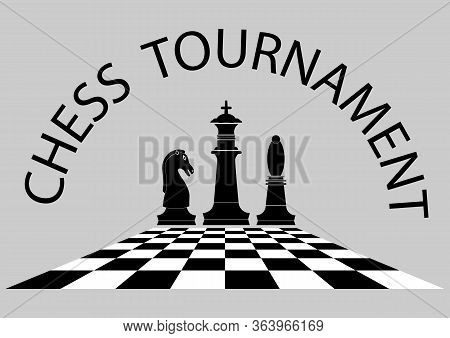 Chess Tournament Poster Template. Chess Pieces With Board Isolated On Grey Background. Silhouette Of