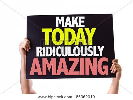 Make Today Ridiculously Amazing card isolated on white