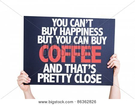 You Cant Buy Happiness but You Can Buy Coffee And Thats Pretty Close card isolated on white