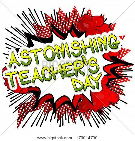 Astonishing Teacher's day - Comic book style phrase on abstract background.