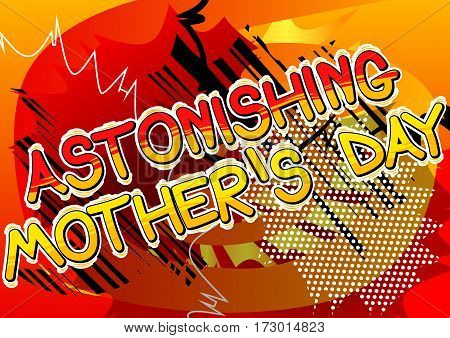 Astonishing Mother's Day - Comic book style word on comic book abstract background.