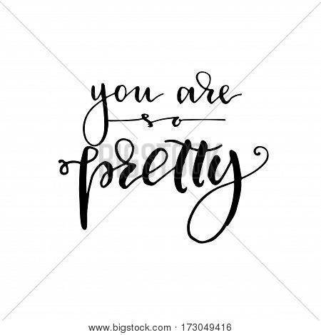 You are pretty - hand drawn lettering print. Black ink vector quote. Modern brush calligraphy.