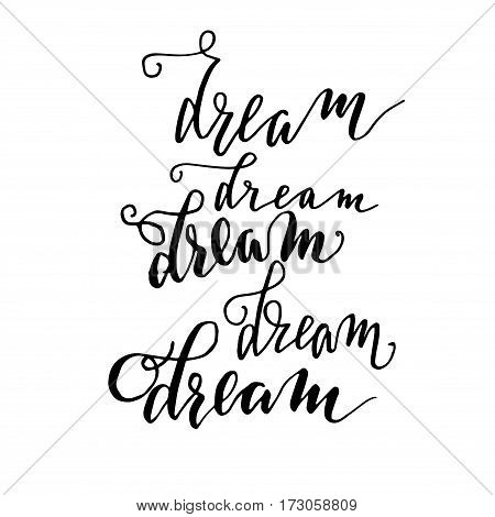 Black ink vector quote. Dream - hand drawn lettering various prints set. Modern brush calligraphy.