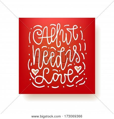 All we need is love - hand lettering square card. White ink quote. Modern brush calligraphy. Vector card.