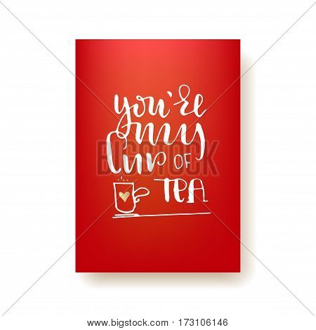 You're my cup of tea - hand lettering card. Hand drawn print. White ink quote isolated on a red background. Modern brush calligraphy.