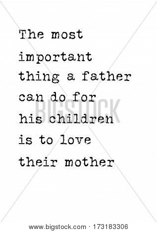 Black Calligraphy Inscription. Mother's Day quote and women's day. Handwritten ink on white background. The most important thing a father can do for his children is to love their mother.
