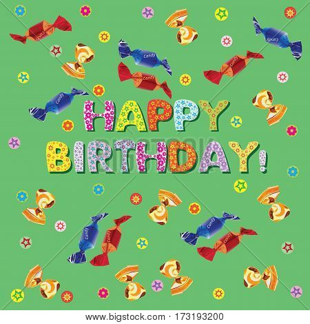 HAPPY BIRTHDAY! Candies.Banner, poster or greeting card. Background green. Design for textiles, tapestries, wrapping paper, cover.
