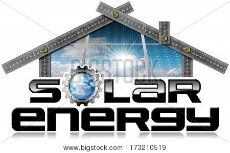 Metal ruler in the shape of house (photo) with text Solar Energy (3D illustration) and solar panels inside. Isolated on a white background