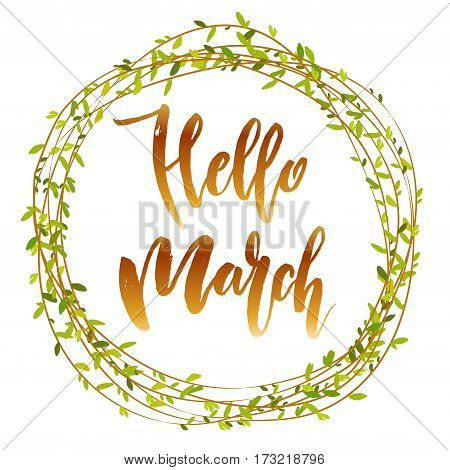 Calligraphy quote hello march with willow branches circle wreath or frame. Handwritten lettering on white background isolated, modern brush pen lettering Vector illustration stock vector.
