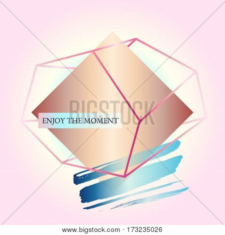 Abstract geometric poster. Quote - Enjoy the moment. In the style of art Deco and Memphis. Bronze rhombus in a pink crystal on a powder pink background. Vector. Design template brochure or cover.
