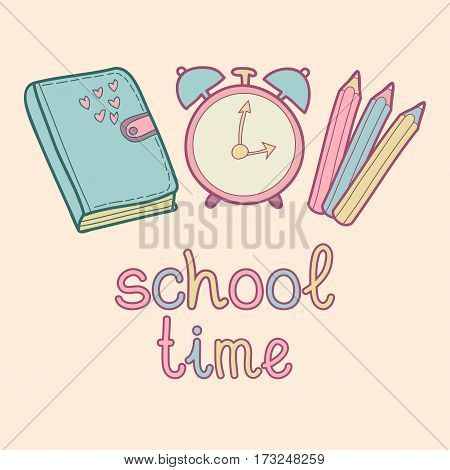 Vector lettering text School time. Children education icon. Knowledge day design concept. Cute school background with diary, alarm clock, colored pencils.