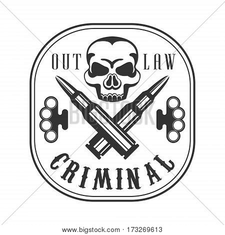 Criminal Outlaw Street Club Black And White Sign Design Template With Text, Crossed Bullets And Scull Monochrome Vector Emblem With Ghetto Symbols For Prints And Stencils.