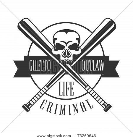 Criminal Outlaw Street Club Black And White Sign Design Template With Text, Crossed Bats And Scull Monochrome Vector Emblem With Ghetto Symbols For Prints And Stencils.