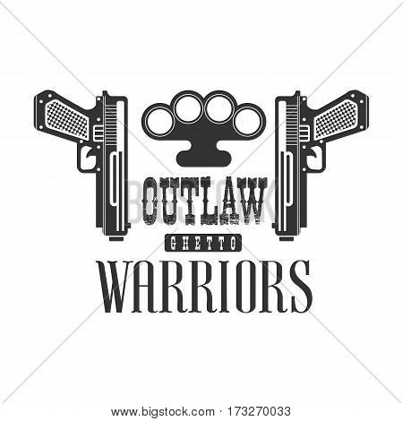 Criminal Outlaw Street Club Black And White Sign Design Template With Text, Guns And Brass Knuckles Monochrome Vector Emblem With Ghetto Symbols For Prints And Stencils.
