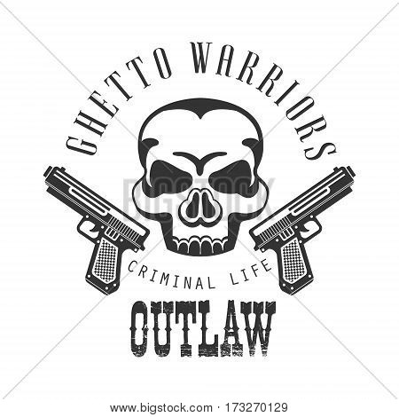 Criminal Outlaw Street Club Black And White Sign Design Template With Text, Pistols And Scull Monochrome Vector Emblem With Ghetto Symbols For Prints And Stencils.