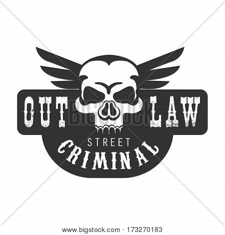 Criminal Outlaw Street Club Black And White Sign Design Template With Text And Winged Scull Monochrome Vector Emblem With Ghetto Symbols For Prints And Stencils.