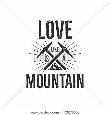 Hand drawn climbing vintage label tee shirt design. Travel badge with mountain, climb gear and quote - love mountain. Outdoors adventure t shirt, logotype. Stock Vector illustration.