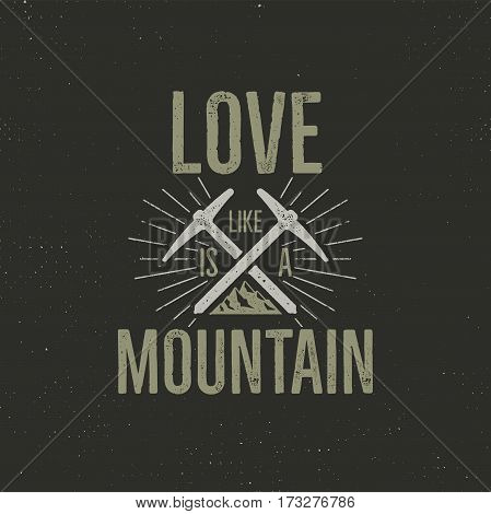 Hand drawn climbing vintage label tee shirt design. Travel badge with mountain, climb gear and quote - love mountain. Outdoors adventure t shirt, logotype. Stock Vector rough illustration.