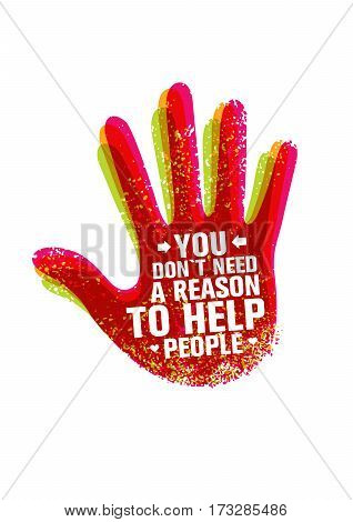 You Do Not Need A Reason To Help People Creative Motivation Quote. Typography Vector Hand Concept.