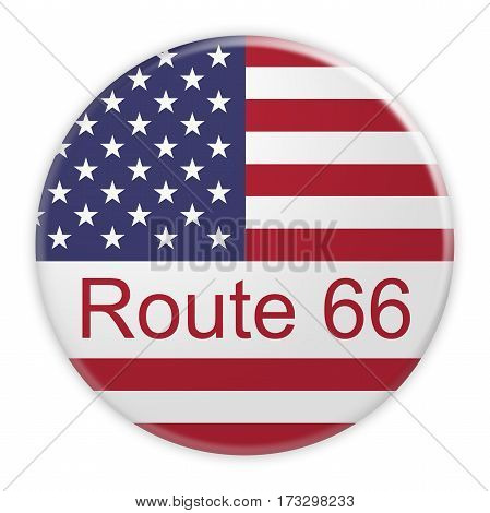 US Route 66 Button With USA Flag 3d illustration on white background