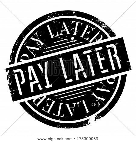 Pay Later rubber stamp. Grunge design with dust scratches. Effects can be easily removed for a clean, crisp look. Color is easily changed.