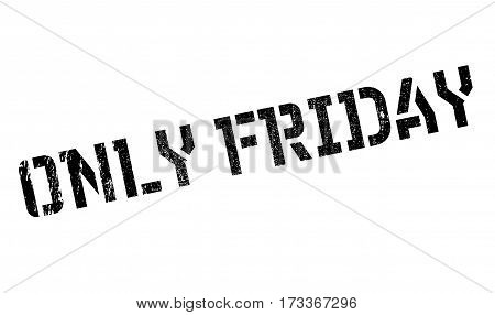 Only Friday rubber stamp. Grunge design with dust scratches. Effects can be easily removed for a clean, crisp look. Color is easily changed.