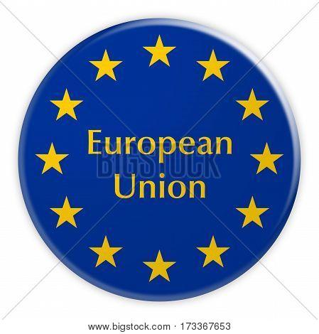 Europe Politics News Concept Badge: European Union Button With EU Flag 3d illustration on white background