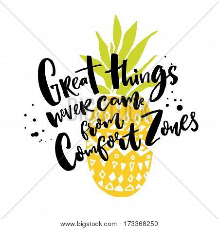Great things never come from comfort zones. Motivational quote about life and challenges. Brush lettering on pineapple illustration.