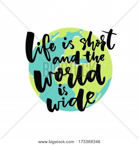 Life is short and the world is wide. Inspirational saying about travel with illustration of the Earth globe